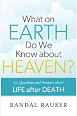 What on Earth Do We Know about Heaven?: 20 Questions And Answers About Life After Death Paperback