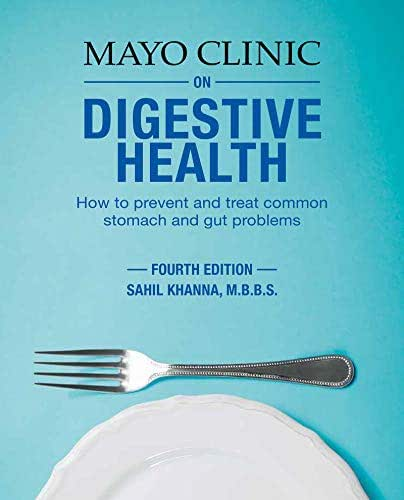Mayo Clinic on Digestive Health, 4th edition: How to Prevent and Treat Common Stomach and Gut Problems