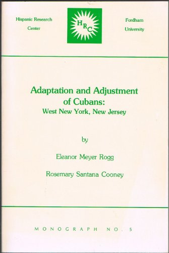 Adaptation and Adjustment of Cubans: West New York, New Jersey (Monograph, No 5)