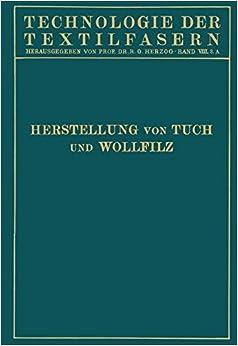 Tuchherstellung und Tuchmusterung die Herstellung des Wollfilzes (Technologie der Textilfasern) (German Edition) by W. Biester (1934-01-01)