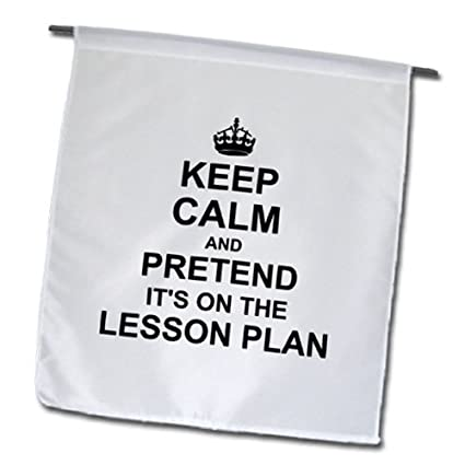 3dRose fl_157780_1 Keep Calm and Pretend its on The Lesson Plan-Funny  Teacher Gifts-Teaching Humor-Humorous Fun Garden Flag, 12 by 18-Inch