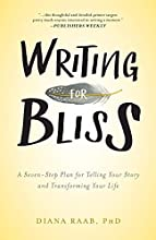 Writing for Bliss: A Seven-Step Plan for Telling Your Story and Transforming Your Life