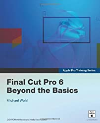 Apple Pro Training Series: Final Cut Pro 6 Beyond the Basics