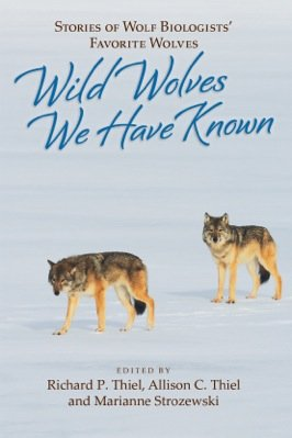 Wild Wolves We Have Known - Stories of Wolf Biologists' Favorite Wolves 2nd Printing