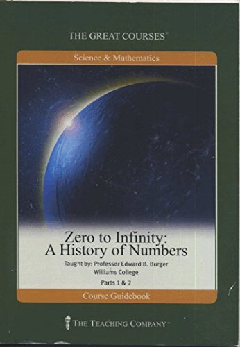 Zero to Infinity: A History of Numbers (the great courses) by edward b burger (2007-11-09) (Zero To Infinity A History Of Numbers)