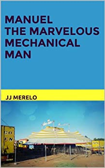 Manuel, the Magnificent Mechanical Man (Logical-Natural History Book 4) by [Guervós, Juan Julián Merelo]