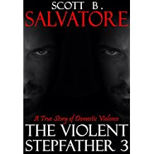 The Violent Stepfather 3: A True Story of Domestic Violence