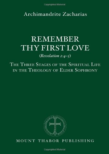 Download Remember Thy First Love (Revelation 2:4-5): The Three Stages of the Spiritual Life in the Theology of Elder Sophrony pdf epub