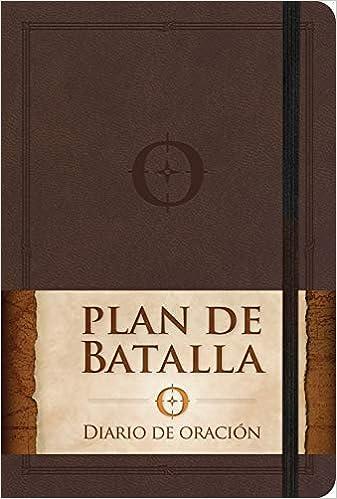 Plan de batalla, Diario de oración (Spanish Edition): Stephen Kendrick, Alex Kendrick: 9781433689987: Amazon.com: Books