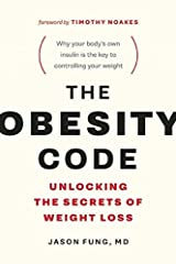 The Obesity Code: Unlocking the Secrets of Weight Loss (The Wellness Code) Kindle Edition