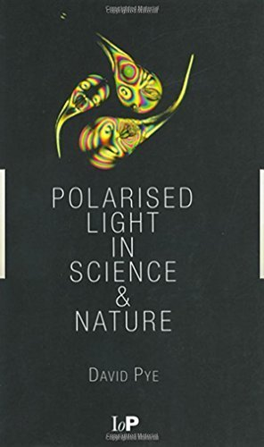 Polarised Light in Science and Nature 1st edition by Pye, J. David (2001) ()