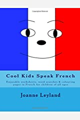Cool Kids Speak French: Enjoyable worksheets, wordsearches and colouring pages in French for children of all ages (French Edition) Paperback
