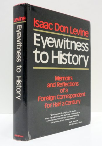 Eyewitness to History: Memoirs and Reflections of a Foreign Correspondent for Half a Century
