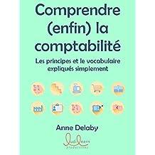 Comprendre (enfin) la comptabilité: Les principes et le vocabulaire expliqués simplement (French Edition)