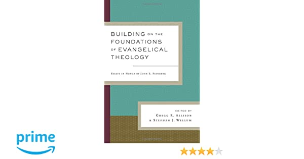 Amazon building on the foundations of evangelical theology amazon building on the foundations of evangelical theology essays in honor of john s feinberg 9781433538179 gregg r allison stephen j wellum fandeluxe Images
