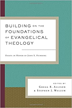 com building on the foundations of evangelical theology building on the foundations of evangelical theology essays in honor of john s feinberg