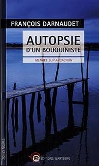 Autopsie d'un bouquiniste : Menace sur Arcachon par François Darnaudet