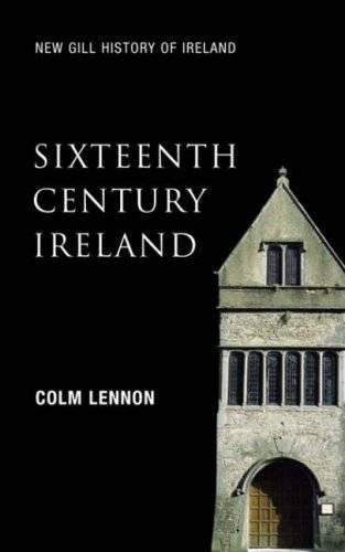 Sixteenth Century Ireland: The Incomplete Conquest (New Gill History of Ireland)