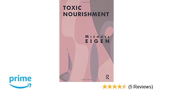 Toxic Nourishment: Michael Eigen: 9781855752122: Amazon com