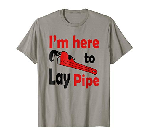 Price comparison product image I'm Just Here To Lay Pipe Funny T-SHirt