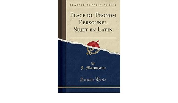 Place du Pronom Personnel Sujet en Latin (Classic Reprint) (French Edition): J. Marouzeau: 9781527612402: Amazon.com: Books
