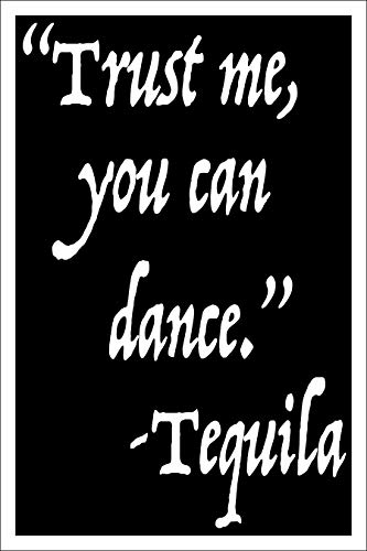Trust Poster - Spitzy's Trust Me You Can Dance - Tequila 12 by 18 Inch Poster, Funny Decoration College Students and Adults, Quotes