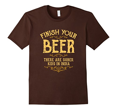 Mens Finish Your Beer There Are Sober Kids In India T-Shirt Large Brown