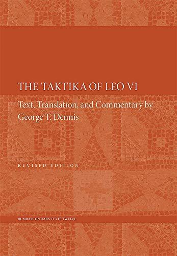 The Taktika of Leo VI: Revised Edition (Dumbarton Oaks Texts)