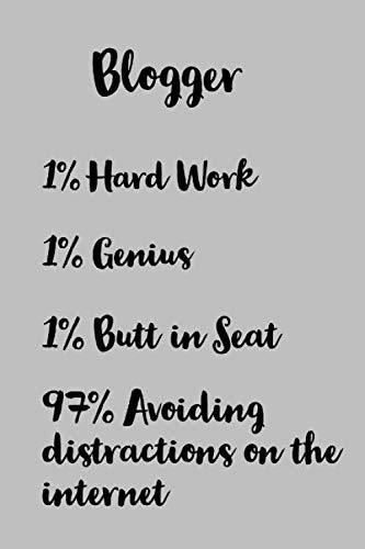 Blogger: 1% Hard Work 1% Genius 1% Butt In Seat And 97% Avoiding Distractions On The Internet - Funny Blogging Saying - Lined Notebook - Gift Idea For Bloggers