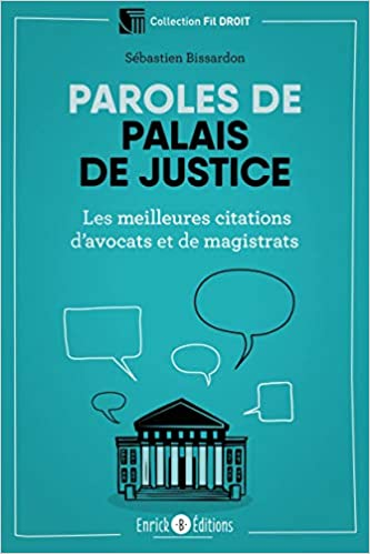 Amazon Fr Paroles De Palais De Justice Les Meilleures Citations D Avocats Et De Magistrats Bissardon Sebastien Livres