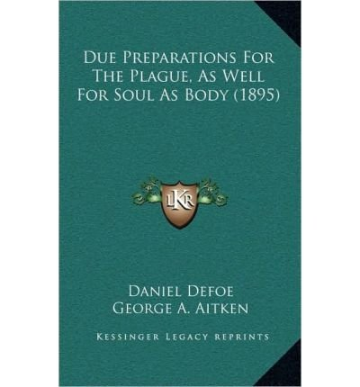 Read Online Due Preparations for the Plague, as Well for Soul as Body (1895) (Hardback) - Common pdf