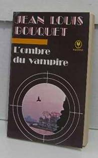 L'ombre du vampire par Jean-Louis Bouquet