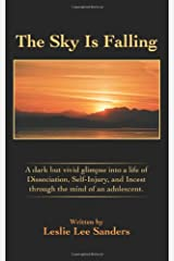 The Sky Is Falling: A dark but vivid glimpse into a life of Dissociation, Self-Injury, and Incest through the mind of an adolescent. Paperback