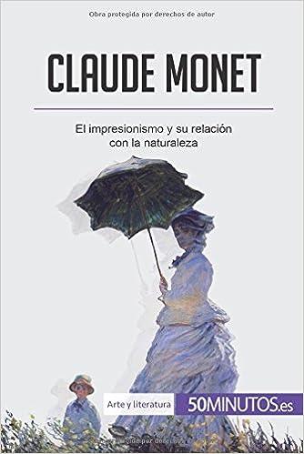 claude monet el impresionismo y su relacin con la naturaleza spanish edition