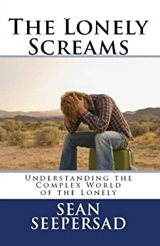 The Lonely Screams: Understanding the Complex World of the Lonely by [Seepersad, Sean]