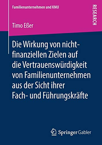 Die Wirkung von nicht-finanziellen Zielen auf die Vertrauenswürdigkeit von Familienunternehmen aus der Sicht ihrer Fach- und Führungskräfte