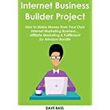 INTERNET BUSINESS  BUILDER PROJECT: How to Make Money from Your Own Internet Marketing Business… Affiliate Marketing...