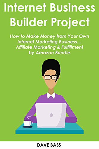 Download PDF INTERNET BUSINESS  BUILDER PROJECT - How to Make Money from Your Own Internet Marketing Business... Affiliate Marketing & Fulfillment by Amazon Bundle