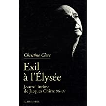 Journal intime de Jacques Chirac - tome 3 : Exil à l'Élysée - Mai 1996 - juillet 1997 (French Edition)