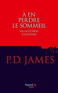 A en perdre le sommeil : six histoires assassines, James, Phyllis Dorothy