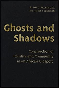 Book Ghosts and Shadows: Construction of Identity and Community in an African Diaspora