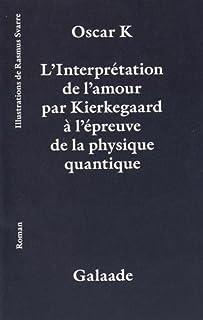 L'interprétation de l'amour par Kierkegaard à l'épreuve de la physique quantique, K., Oscar