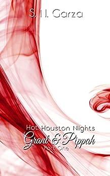 Hot Houston Nights: Grant & Pippah PART 1 by [Garza, S. N., Garza, Stephanie Nicole]