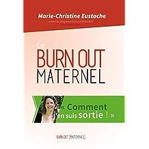 BURN OUT MATERNEL, COMMENT J'EN SUIS SORTIE (LE) : INCLUS LES ARTICLES 2014 ET 2015