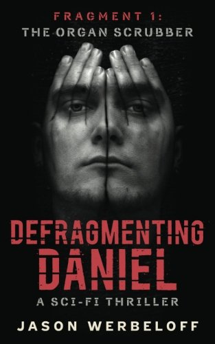 Read Online Defragmenting Daniel: The Organ Scrubber: A Sci-Fi Thriller (The Defragmenting Daniel Trilogy) (Volume 1) pdf