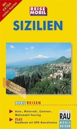 Sizilien. Mobil Reisen: Routen, Touren, Reisetipps, Auto-, Motorrad-, Caravan-, Wohnmobil-Touring