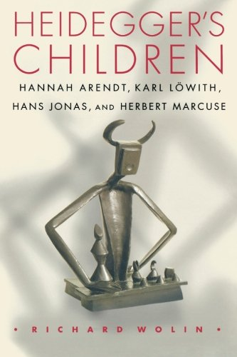 Heidegger's Children: Hannah Arendt, Karl Löwith, Hans Jonas, and Herbert Marcuse (Hannah Arendt, Karl Lowith, Hans Jon
