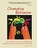 Changing Behavior: Immediately Transform Your Relationships with Easy to Learn, Proven Communication Skills (Black and…