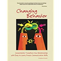 Changing Behavior: Immediately Transform Your Relationships with Easy to Learn,...