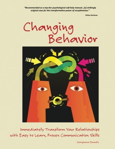 Changing Behavior: Immediately Transform Your Relationships with Easy to Learn, Proven Communication Skills (Black and White edition)